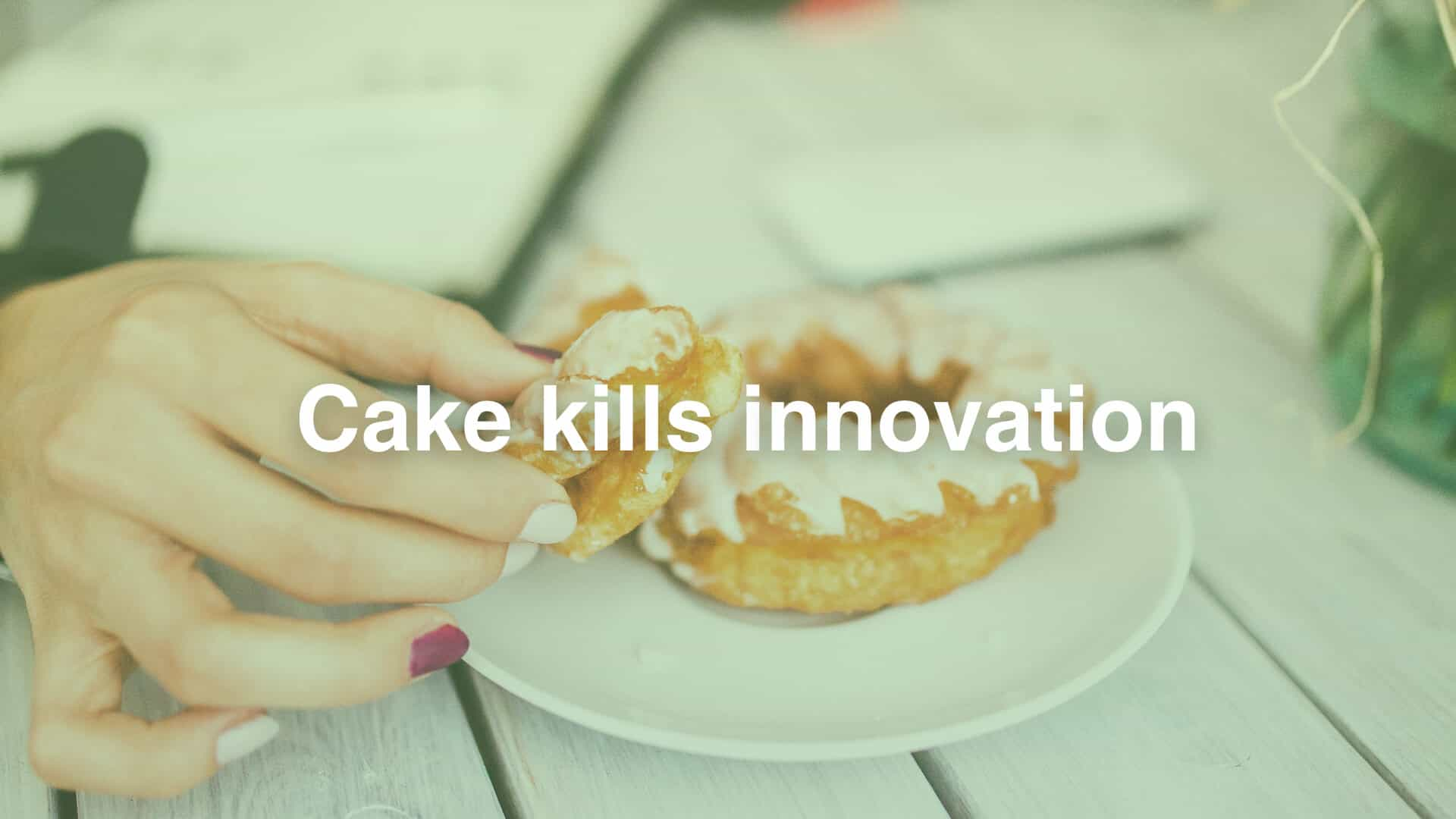 Why Having Cake at the Office Kills Innovation