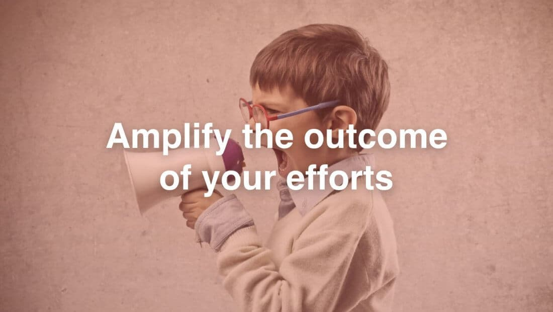 Growth Hacking Means Amplifying the Outcome of Your Efforts
