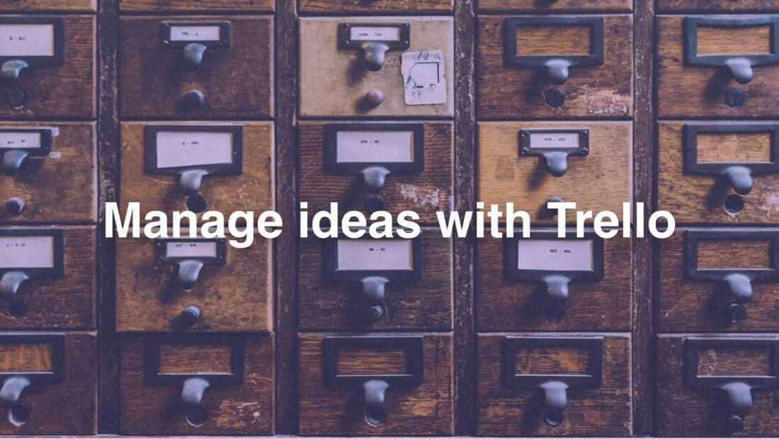 How to use Trello to keep track of a constant flow of ideas