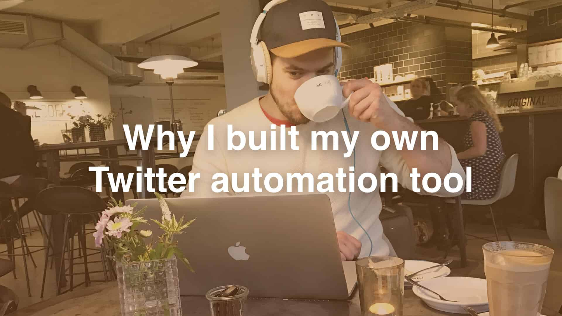 Why I built my own Twitter automation tool