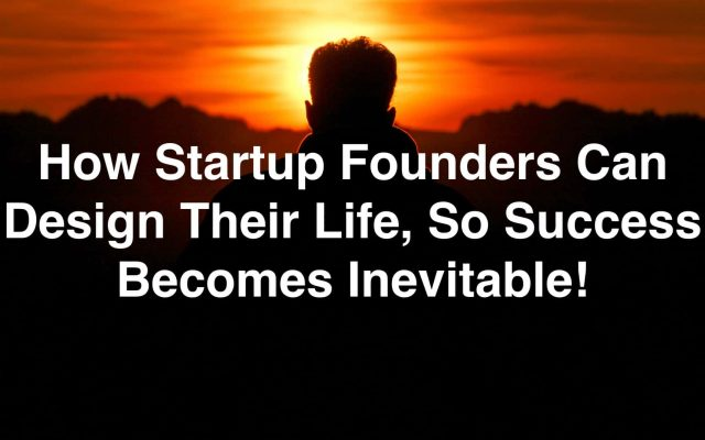 How Startup Founders Can Make Success Inevitable!